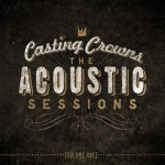 "Casting Crowns ""The Acustic Sessions"""