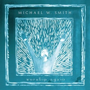 "Michael W. Smith ""Worship again"""