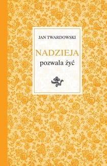 Jan Twardowski Nadzieja Pozwala żyć