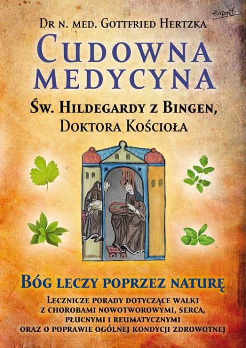 Dr Gottfried Hertzka św Hildegarda Z Bingen Cudowna Medycyna świętej Hildegardy Z Bingen Doktora Kościoła