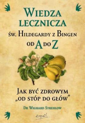 Dr Wighard Strehlow Wiedza Lecznicza św Hildegardy Z Bingen Od A Do Z